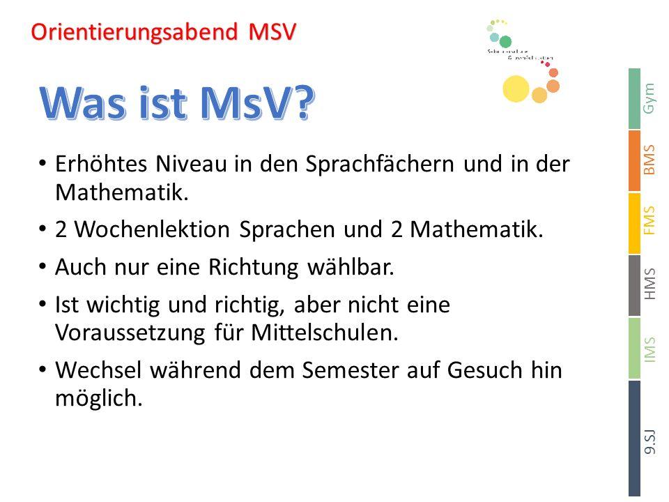 Gym BMS HMS 9.SJ FMS IMS Orientierungsabend MSV Orientierungsabend MSV Erhöhtes Niveau in den Sprachfächern und in der Mathematik.