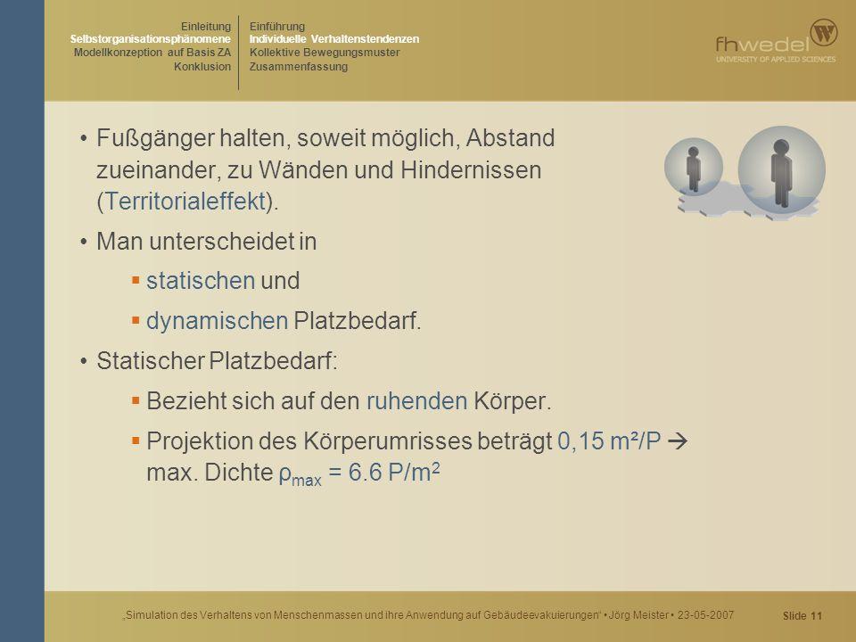 """Slide 11 """"Simulation des Verhaltens von Menschenmassen und ihre Anwendung auf Gebäudeevakuierungen"""" Jörg Meister 23-05-2007 Fußgänger halten, soweit m"""