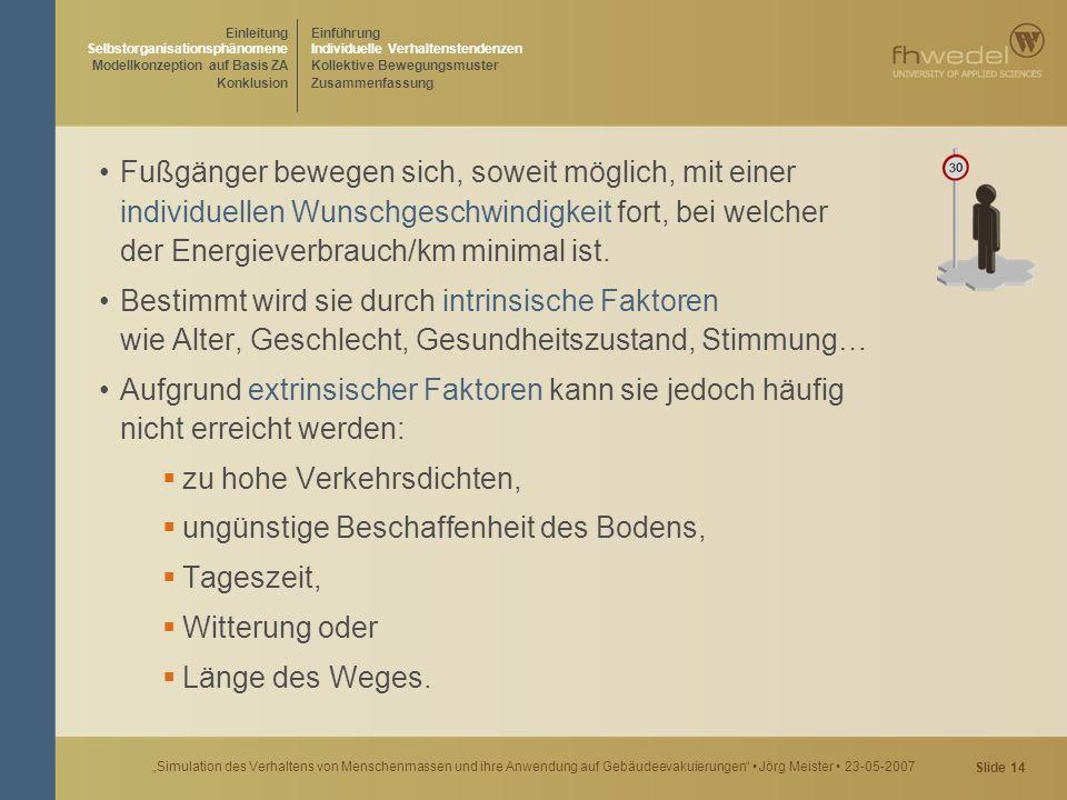 """Slide 14 """"Simulation des Verhaltens von Menschenmassen und ihre Anwendung auf Gebäudeevakuierungen"""" Jörg Meister 23-05-2007 Fußgänger bewegen sich, so"""