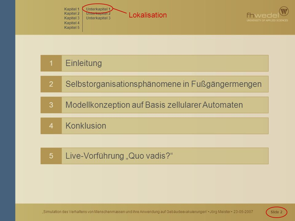 """Slide 2 """"Simulation des Verhaltens von Menschenmassen und ihre Anwendung auf Gebäudeevakuierungen"""" Jörg Meister 23-05-2007 1 Einleitung 2 Selbstorgani"""
