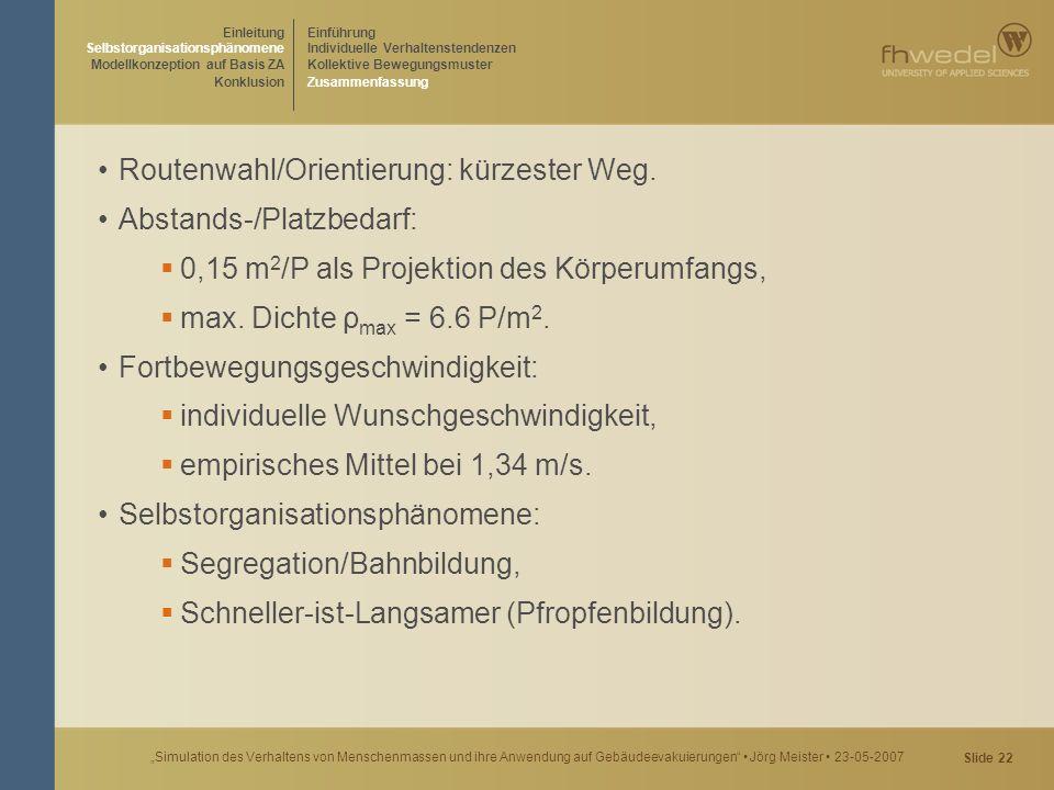 """Slide 22 """"Simulation des Verhaltens von Menschenmassen und ihre Anwendung auf Gebäudeevakuierungen"""" Jörg Meister 23-05-2007 Routenwahl/Orientierung: k"""