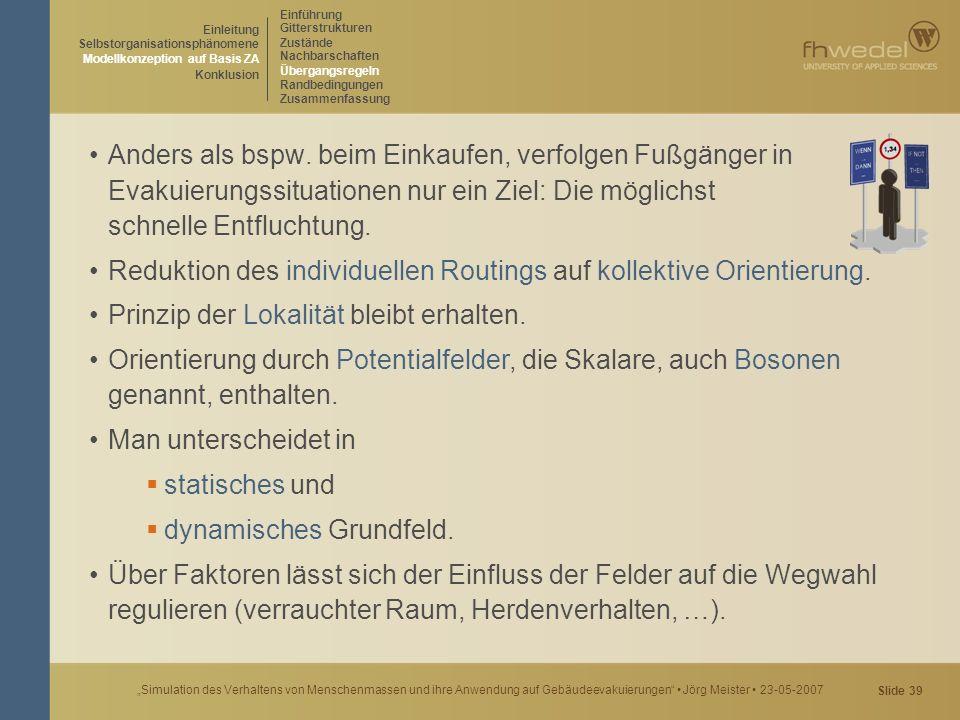 """Slide 39 """"Simulation des Verhaltens von Menschenmassen und ihre Anwendung auf Gebäudeevakuierungen"""" Jörg Meister 23-05-2007 Anders als bspw. beim Eink"""
