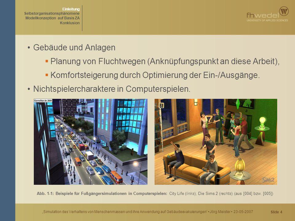 """Slide 55 """"Simulation des Verhaltens von Menschenmassen und ihre Anwendung auf Gebäudeevakuierungen Jörg Meister 23-05-2007 Für einen Quellennachweis siehe bitte Literaturverzeichnis der Master Thesis."""
