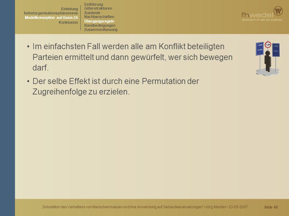 """Slide 48 """"Simulation des Verhaltens von Menschenmassen und ihre Anwendung auf Gebäudeevakuierungen"""" Jörg Meister 23-05-2007 Im einfachsten Fall werden"""