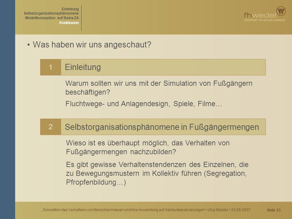 """Slide 53 """"Simulation des Verhaltens von Menschenmassen und ihre Anwendung auf Gebäudeevakuierungen"""" Jörg Meister 23-05-2007 Was haben wir uns angescha"""