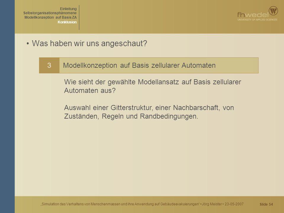 """Slide 54 """"Simulation des Verhaltens von Menschenmassen und ihre Anwendung auf Gebäudeevakuierungen"""" Jörg Meister 23-05-2007 Was haben wir uns angescha"""