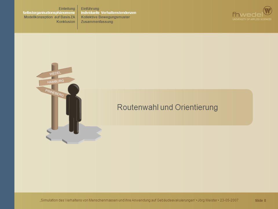 """Slide 9 """"Simulation des Verhaltens von Menschenmassen und ihre Anwendung auf Gebäudeevakuierungen Jörg Meister 23-05-2007 Fußgänger suchen i.d.R."""