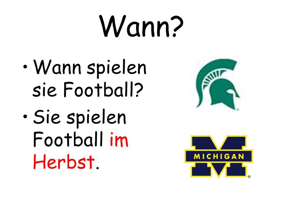 Wann? Wann spielen sie Football? Sie spielen Football im Herbst.