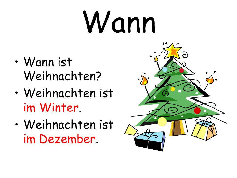 Wann Wann ist Weihnachten? Weihnachten ist im Winter. Weihnachten ist im Dezember.