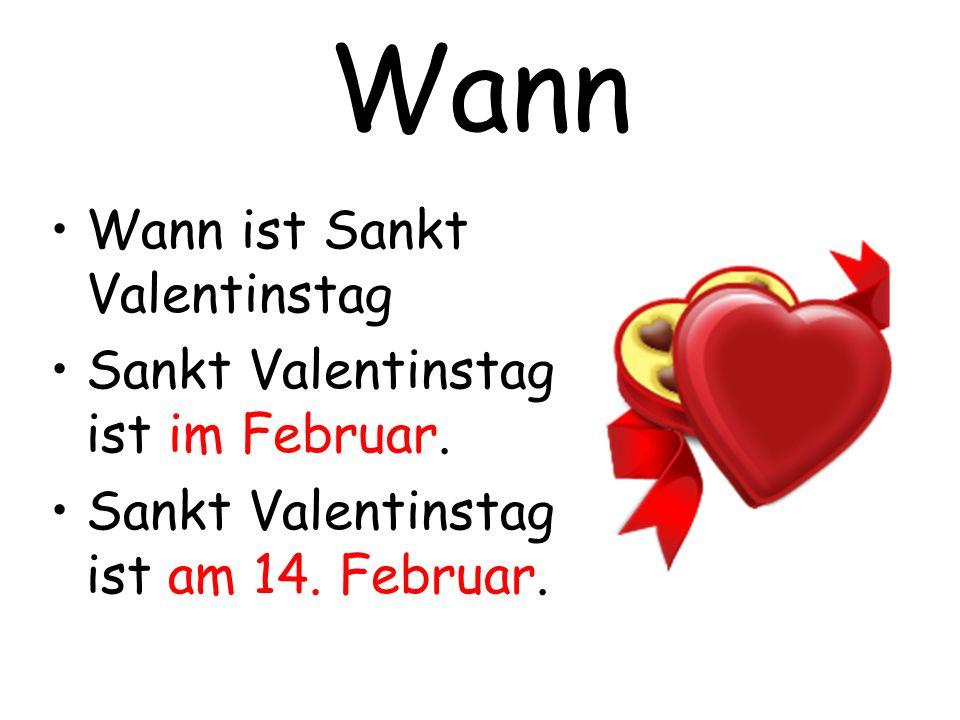 Wann Wann ist Sankt Valentinstag Sankt Valentinstag ist im Februar.