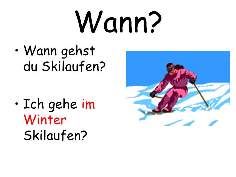 Wann? Wann gehst du Skilaufen? Ich gehe im Winter Skilaufen?