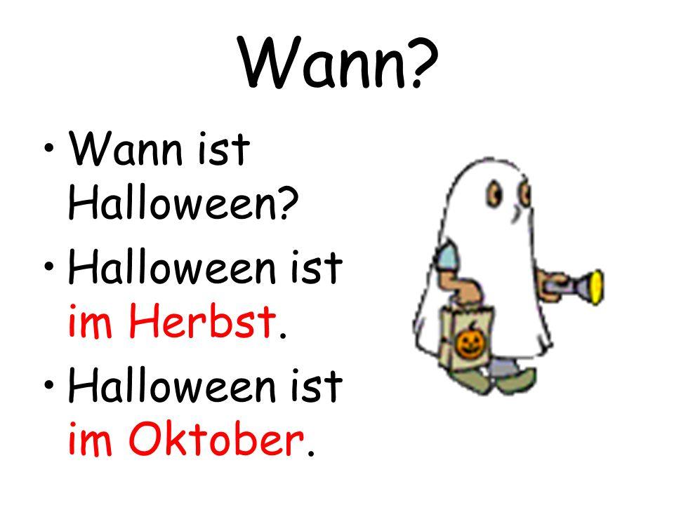 Wann? Wann ist Halloween? Halloween ist im Herbst. Halloween ist im Oktober.