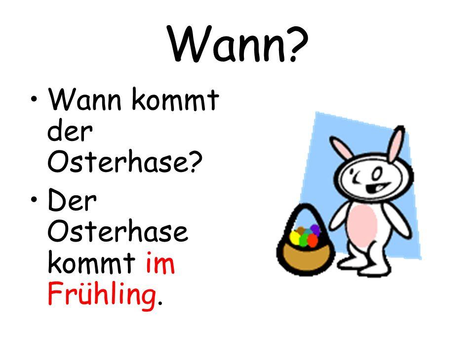 Wann? Wann kommt der Osterhase? Der Osterhase kommt im Frühling.