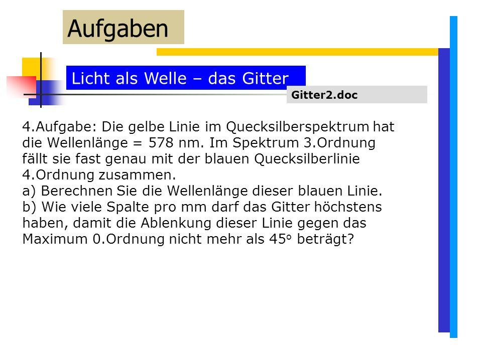 Licht als Welle – das Gitter Aufgaben Gitter2.doc 4.Aufgabe: Die gelbe Linie im Quecksilberspektrum hat die Wellenlänge = 578 nm.