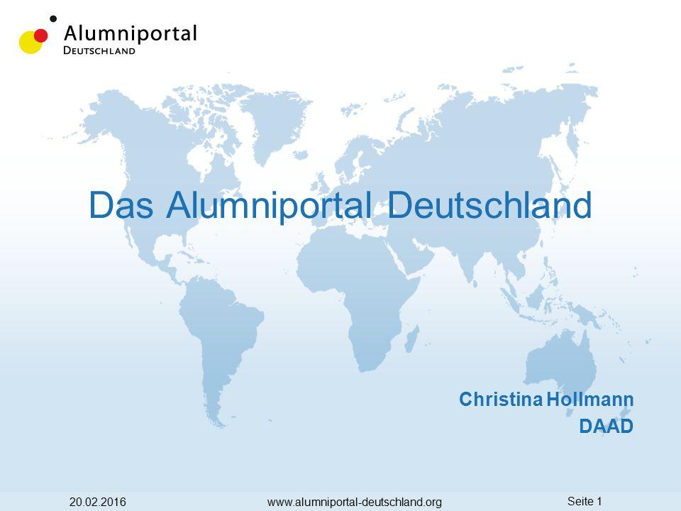 Seite 1 Das Alumniportal Deutschland 20.02.2016www.alumniportal-deutschland.org Christina Hollmann DAAD