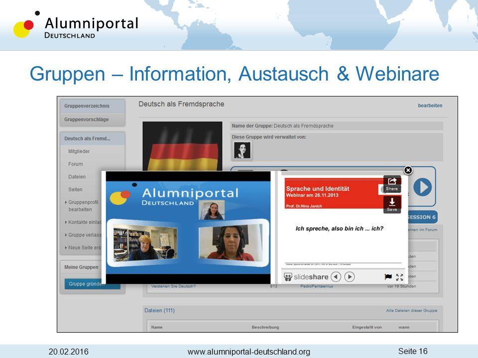Seite 16 Gruppen – Information, Austausch & Webinare 20.02.2016www.alumniportal-deutschland.org