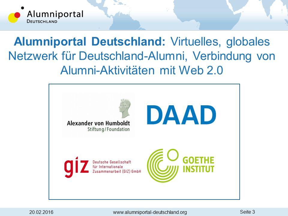 Seite 3 20.02.2016www.alumniportal-deutschland.org Alumniportal Deutschland: Virtuelles, globales Netzwerk für Deutschland-Alumni, Verbindung von Alum