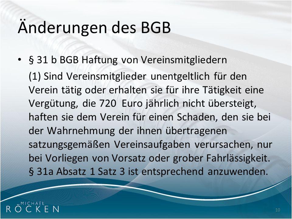 10 Änderungen des BGB § 31 b BGB Haftung von Vereinsmitgliedern (1) Sind Vereinsmitglieder unentgeltlich für den Verein tätig oder erhalten sie für ih