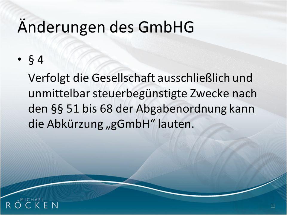 """12 Änderungen des GmbHG § 4 Verfolgt die Gesellschaft ausschließlich und unmittelbar steuerbegünstigte Zwecke nach den §§ 51 bis 68 der Abgabenordnung kann die Abkürzung """"gGmbH lauten."""