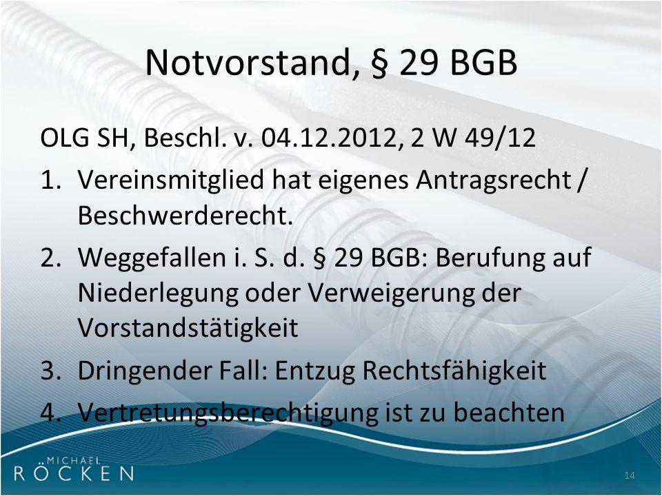 14 Notvorstand, § 29 BGB OLG SH, Beschl. v. 04.12.2012, 2 W 49/12 1.Vereinsmitglied hat eigenes Antragsrecht / Beschwerderecht. 2.Weggefallen i. S. d.