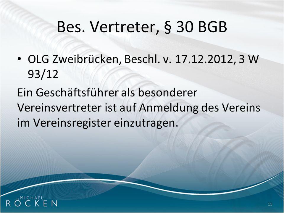 15 Bes. Vertreter, § 30 BGB OLG Zweibrücken, Beschl. v. 17.12.2012, 3 W 93/12 Ein Geschäftsführer als besonderer Vereinsvertreter ist auf Anmeldung de