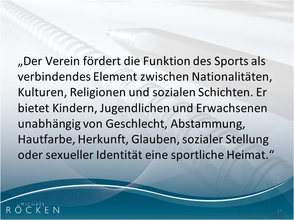 """""""Der Verein fördert die Funktion des Sports als verbindendes Element zwischen Nationalitäten, Kulturen, Religionen und sozialen Schichten. Er bietet K"""