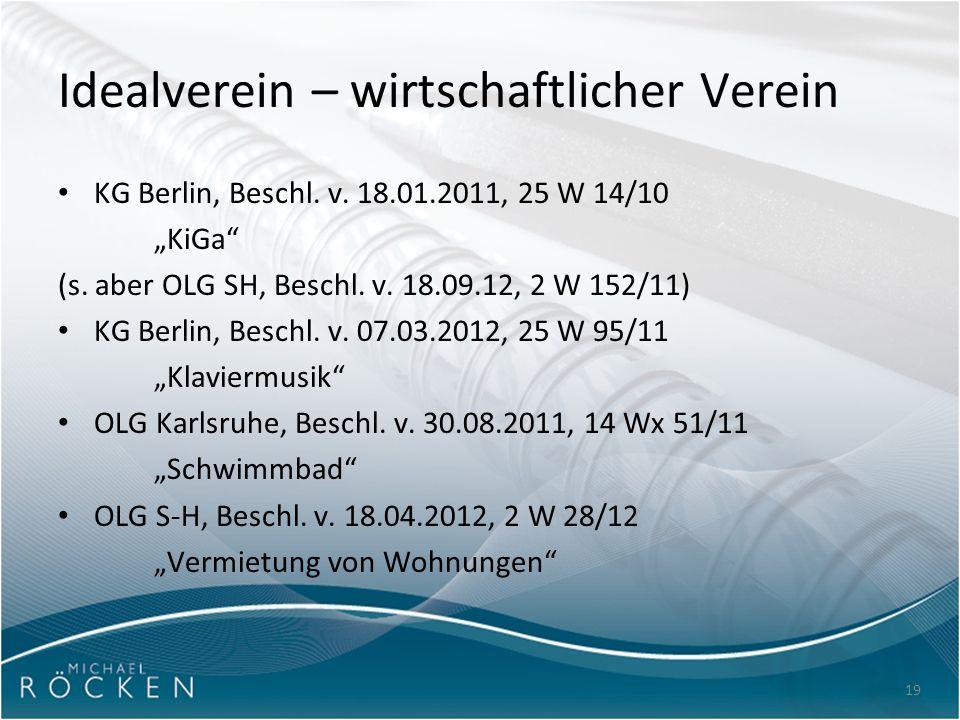 """19 Idealverein – wirtschaftlicher Verein KG Berlin, Beschl. v. 18.01.2011, 25 W 14/10 """"KiGa"""" (s. aber OLG SH, Beschl. v. 18.09.12, 2 W 152/11) KG Berl"""