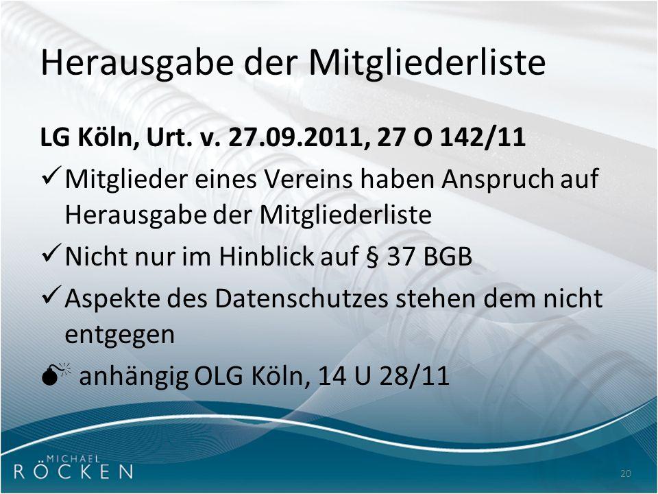 20 Herausgabe der Mitgliederliste LG Köln, Urt. v. 27.09.2011, 27 O 142/11 Mitglieder eines Vereins haben Anspruch auf Herausgabe der Mitgliederliste
