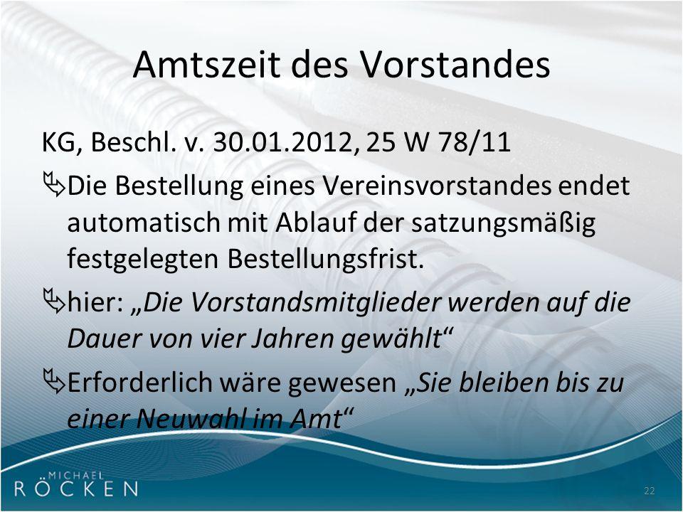 22 Amtszeit des Vorstandes KG, Beschl. v. 30.01.2012, 25 W 78/11  Die Bestellung eines Vereinsvorstandes endet automatisch mit Ablauf der satzungsmäß