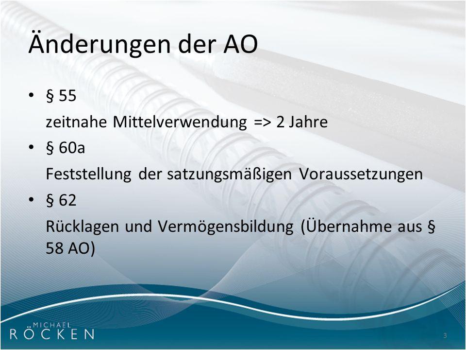 3 Änderungen der AO § 55 zeitnahe Mittelverwendung => 2 Jahre § 60a Feststellung der satzungsmäßigen Voraussetzungen § 62 Rücklagen und Vermögensbildung (Übernahme aus § 58 AO)