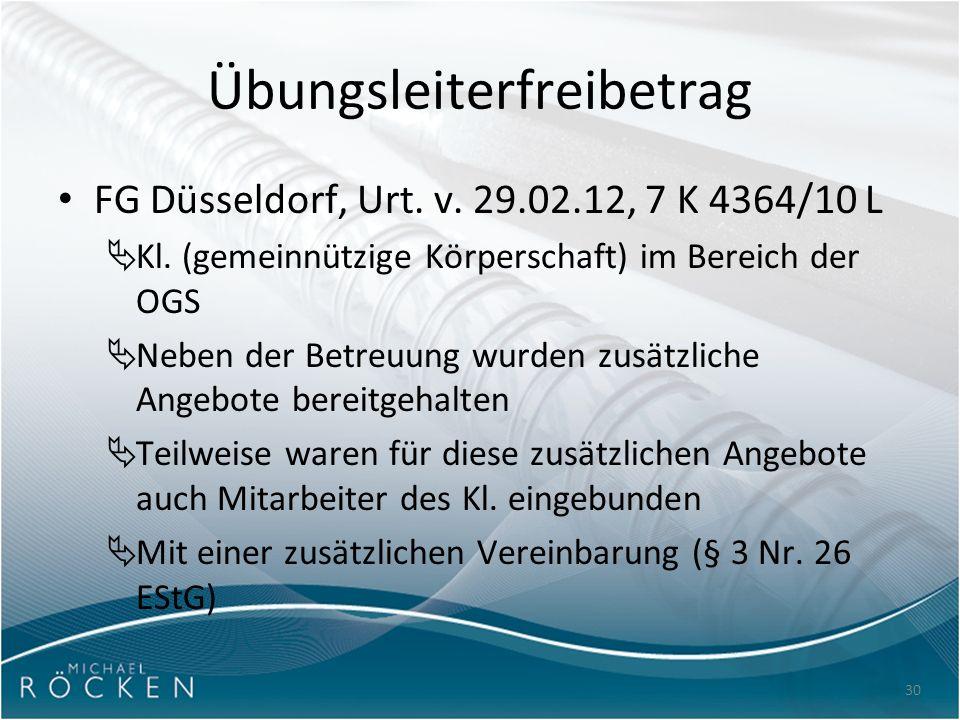 30 Übungsleiterfreibetrag FG Düsseldorf, Urt. v. 29.02.12, 7 K 4364/10 L  Kl. (gemeinnützige Körperschaft) im Bereich der OGS  Neben der Betreuung w