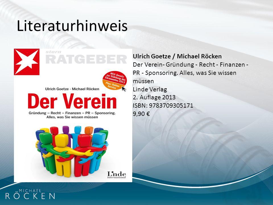 36 Literaturhinweis Ulrich Goetze / Michael Röcken Der Verein- Gründung - Recht - Finanzen - PR - Sponsoring. Alles, was Sie wissen müssen Linde Verla