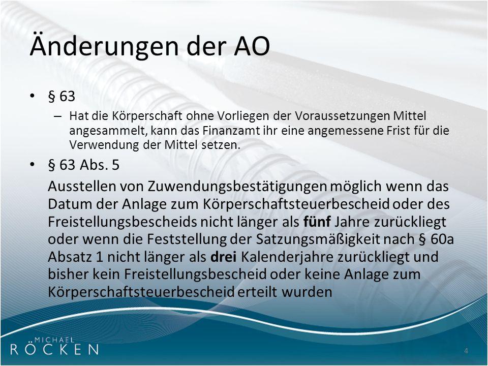 4 Änderungen der AO § 63 – Hat die Körperschaft ohne Vorliegen der Voraussetzungen Mittel angesammelt, kann das Finanzamt ihr eine angemessene Frist für die Verwendung der Mittel setzen.