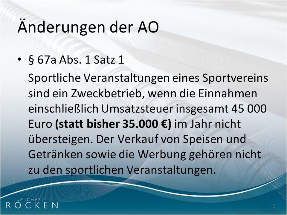 5 Änderungen der AO § 67a Abs. 1 Satz 1 Sportliche Veranstaltungen eines Sportvereins sind ein Zweckbetrieb, wenn die Einnahmen einschließlich Umsatzs