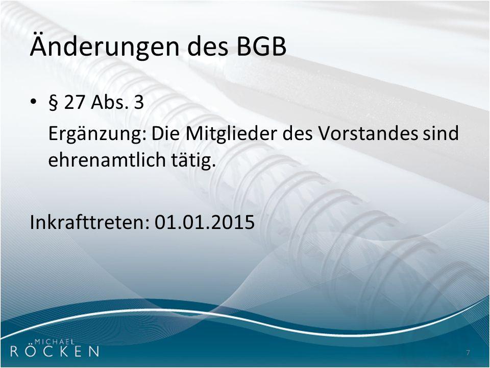 7 Änderungen des BGB § 27 Abs. 3 Ergänzung: Die Mitglieder des Vorstandes sind ehrenamtlich tätig. Inkrafttreten: 01.01.2015