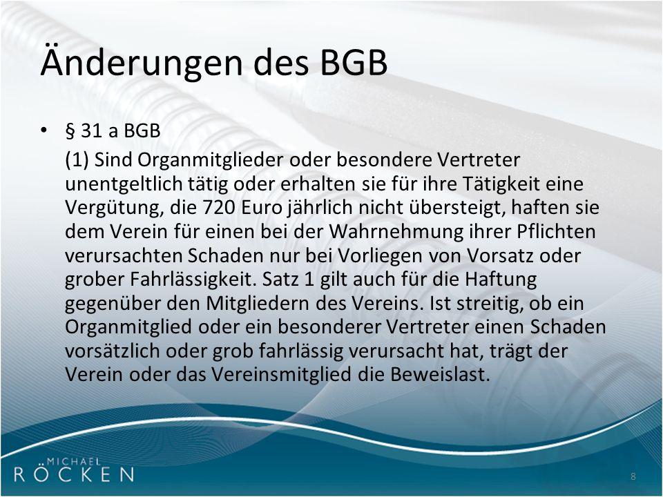 8 Änderungen des BGB § 31 a BGB (1) Sind Organmitglieder oder besondere Vertreter unentgeltlich tätig oder erhalten sie für ihre Tätigkeit eine Vergüt