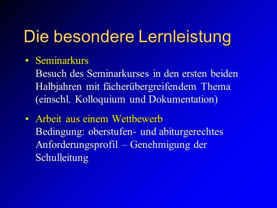 Die besondere Lernleistung SeminarkursSeminarkurs Besuch des Seminarkurses in den ersten beiden Halbjahren mit fächerübergreifendem Thema (einschl.