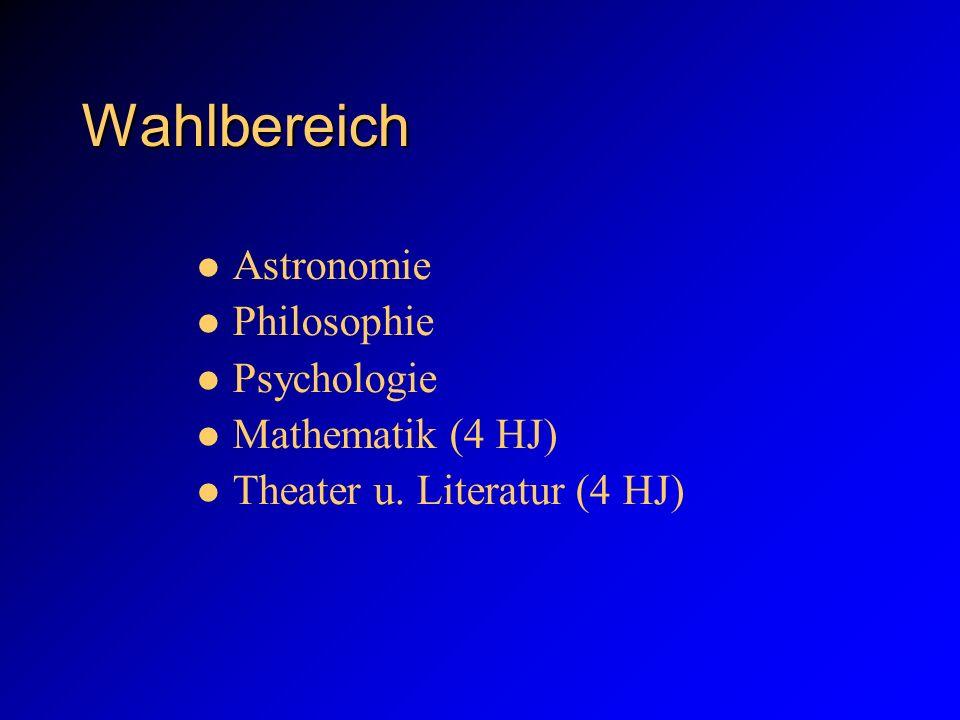 Wahlbereich Astronomie Philosophie Psychologie Mathematik (4 HJ) Theater u. Literatur (4 HJ)