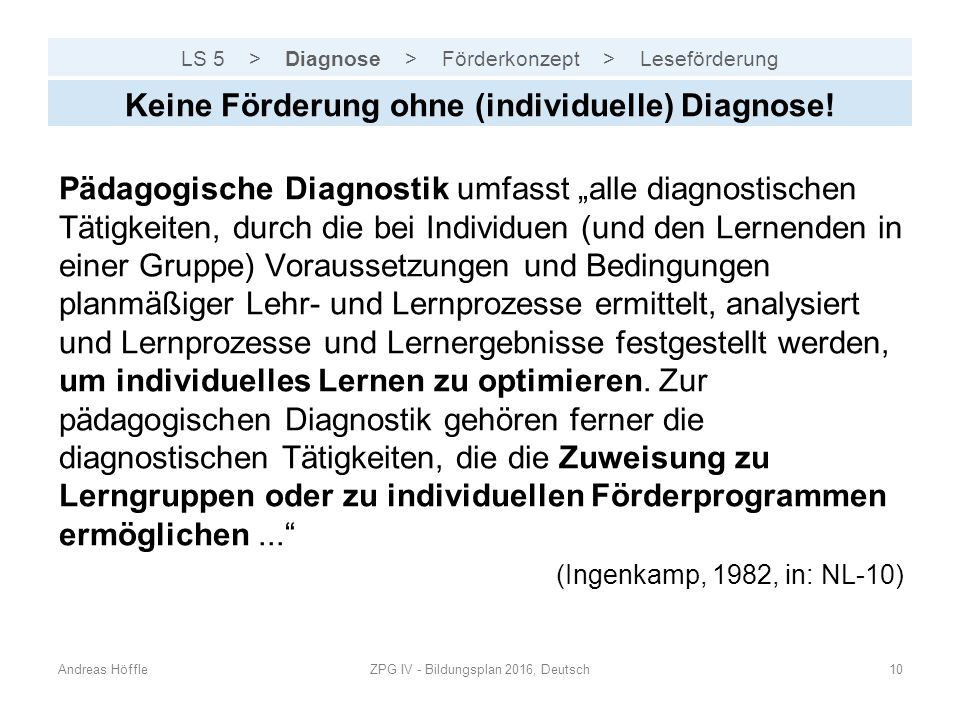 LS 5 > Diagnose > Förderkonzept > Leseförderung Andreas HöffleZPG IV - Bildungsplan 2016, Deutsch10 Keine Förderung ohne (individuelle) Diagnose! Päda