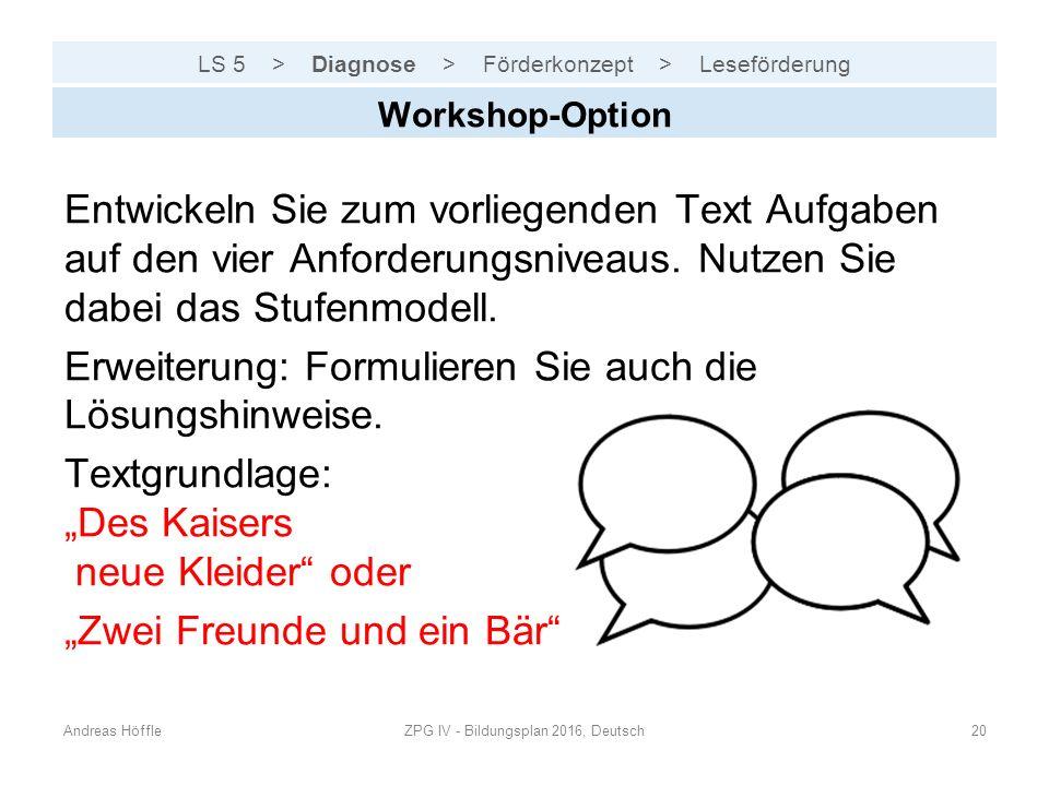 LS 5 > Diagnose > Förderkonzept > Leseförderung Andreas HöffleZPG IV - Bildungsplan 2016, Deutsch20 Workshop-Option Entwickeln Sie zum vorliegenden Te