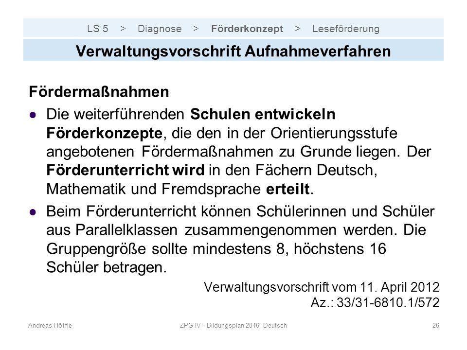 LS 5 > Diagnose > Förderkonzept > Leseförderung Andreas HöffleZPG IV - Bildungsplan 2016, Deutsch26 Verwaltungsvorschrift Aufnahmeverfahren Fördermaßn