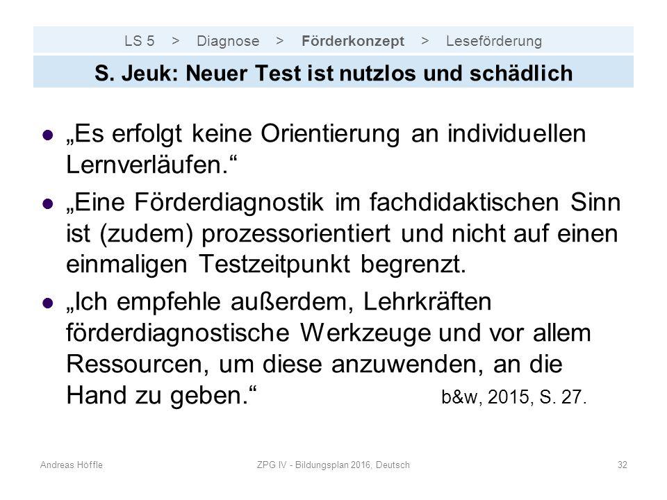 """LS 5 > Diagnose > Förderkonzept > Leseförderung Andreas HöffleZPG IV - Bildungsplan 2016, Deutsch32 S. Jeuk: Neuer Test ist nutzlos und schädlich """"Es"""