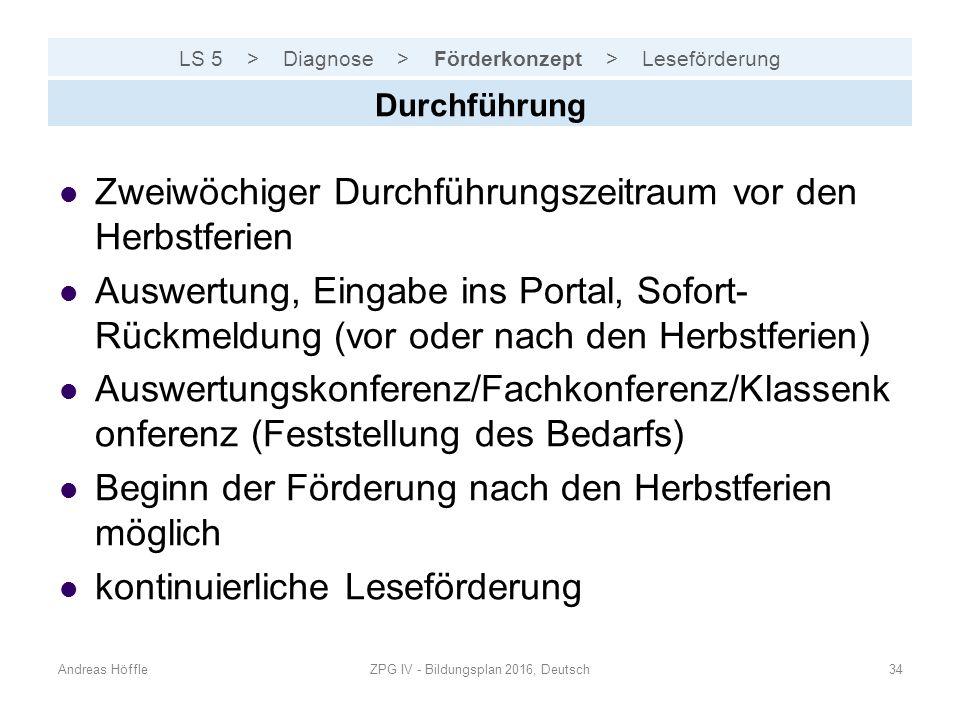 LS 5 > Diagnose > Förderkonzept > Leseförderung Andreas HöffleZPG IV - Bildungsplan 2016, Deutsch34 Durchführung Zweiwöchiger Durchführungszeitraum vo