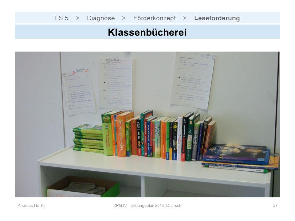 LS 5 > Diagnose > Förderkonzept > Leseförderung Andreas HöffleZPG IV - Bildungsplan 2016, Deutsch37 Klassenbücherei