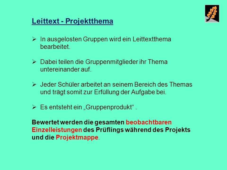 Leittext - Projektthema  In ausgelosten Gruppen wird ein Leittextthema bearbeitet.  Dabei teilen die Gruppenmitglieder ihr Thema untereinander auf.