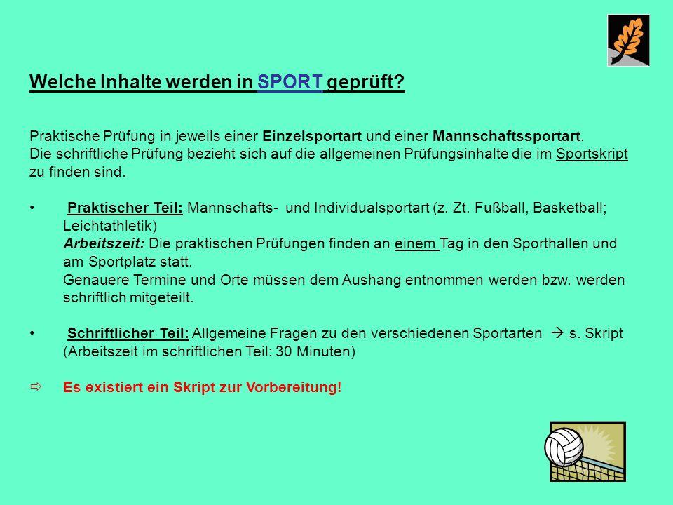 Welche Inhalte werden in SPORT geprüft? Praktische Prüfung in jeweils einer Einzelsportart und einer Mannschaftssportart. Die schriftliche Prüfung bez