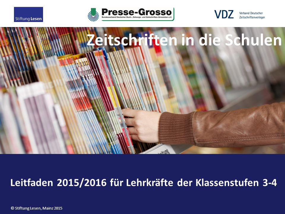 Leitfaden 2015/2016 für Lehrkräfte der Klassenstufen 3-4 Zeitschriften in die Schulen © Stiftung Lesen, Mainz 2015