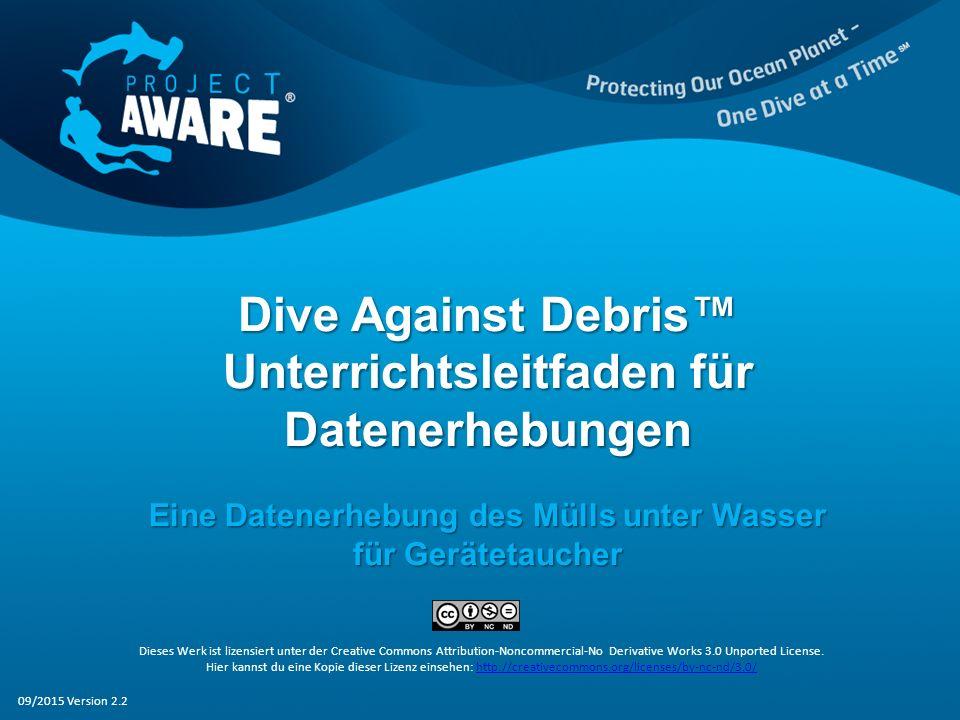 Dive Against Debris™ Unterrichtsleitfaden für Datenerhebungen Eine Datenerhebung des Mülls unter Wasser für Gerätetaucher Dieses Werk ist lizensiert u