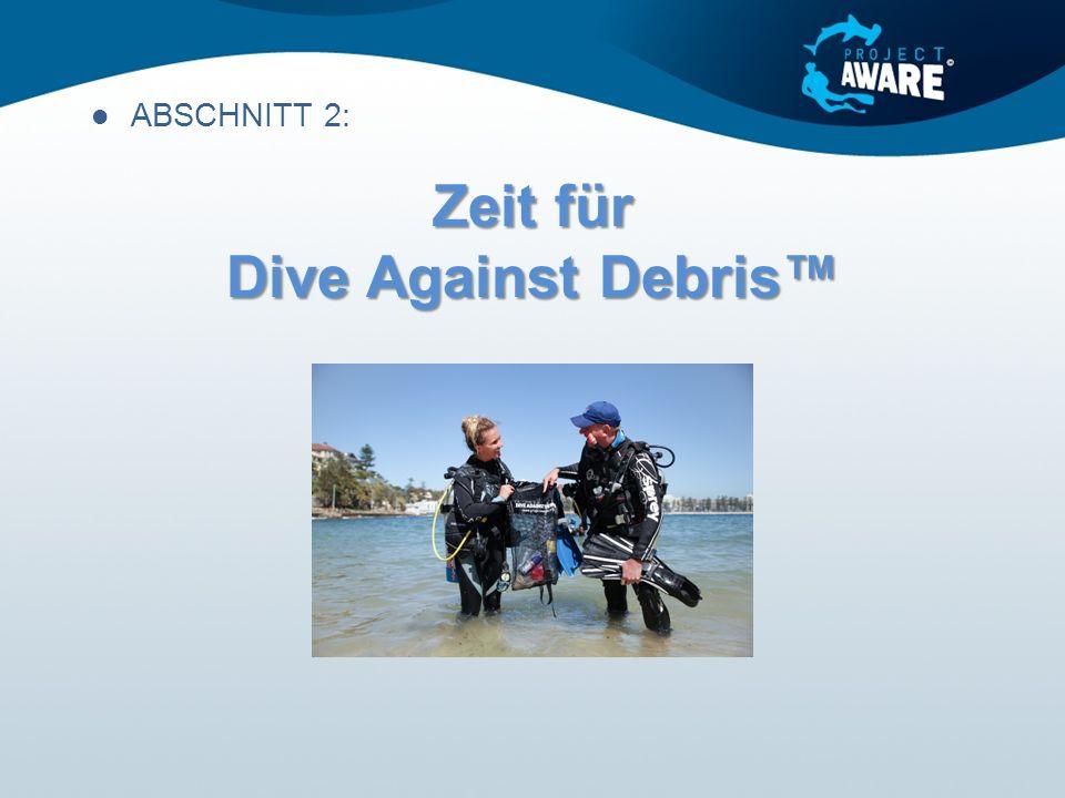 Zeit für Dive Against Debris™ ABSCHNITT 2:
