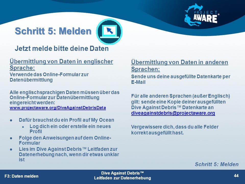 Schritt 5: Melden Jetzt melde bitte deine Daten F3: Daten melden Dive Against Debris™ Leitfaden zur Datenerhebung 44 Schritt 5: Melden Übermittlung vo